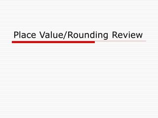 Place Value/Rounding Review