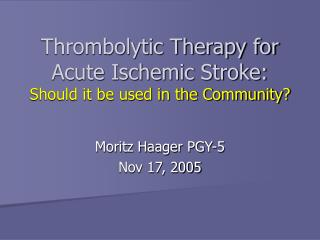 Thrombolytic Therapy for Acute Ischemic Stroke: Should it be used in the Community?