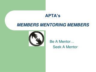 APTA's  MEMBERS MENTORING MEMBERS