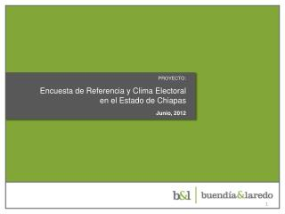 PROYECTO: Encuesta  de  Referencia y Clima  Electoral en el Estado de Chiapas Junio,  2012