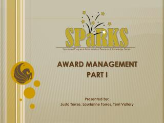 AWARD MANAGEMENT PART I Presented by: Justo Torres, Laurianne Torres, Terri Vallery