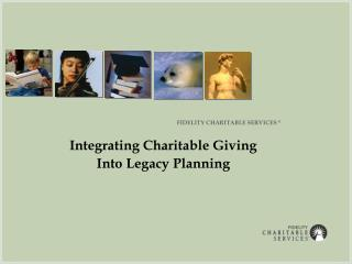 Integrating Charitable Giving  Into Legacy Planning
