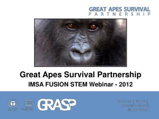 Great Apes Survival Partnership  IMSA FUSION STEM Webinar - 2012