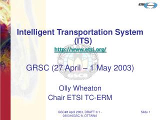 Intelligent Transportation System (ITS) etsi/ GRSC (27 April – 1 May 2003)
