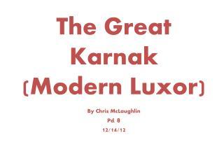 The Great Karnak (Modern Luxor) By Chris McLaughlin Pd.  8 12/14/12