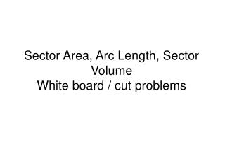 Sector Area, Arc Length, Sector Volume  White board / cut problems