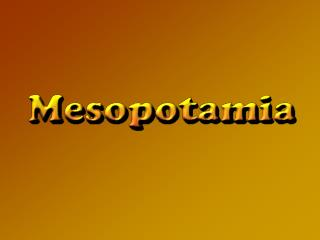 Mesopotamia was a succession of societies Sumeria (Sumer) Akkad First Babylon Assyria