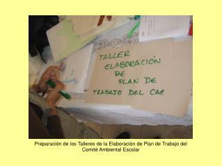 Preparación de los Talleres de la Elaboración de Plan de Trabajo del Comité Ambiental Escolar