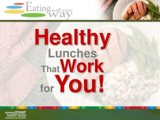 Healthy  Lunches  ThatWork  forYou