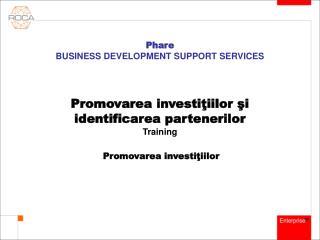 Promovarea investi ţ iilor  şi identificarea partenerilor Training Promovarea  investi ţ iilor