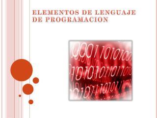 ELEMENTOS DE LENGUAJE DE PROGRAMACION