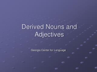 Derived Nouns and Adjectives