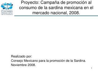 Proyecto: Campaña de promoción al consumo de la sardina mexicana en el mercado nacional, 2008.