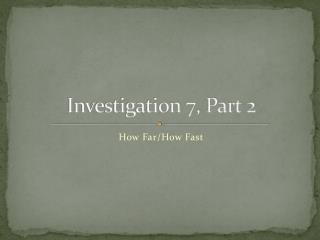 Investigation 7, Part 2