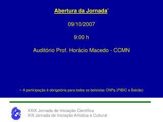 Abertura da Jornada * 09/10/2007 9:00 h Audit�rio Prof. Hor�cio Macedo - CCMN