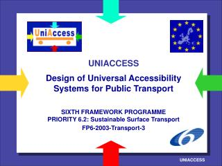 UNIACCESS   Design of Universal Accessibility Systems for Public Transport   SIXTH FRAMEWORK PROGRAMME PRIORITY 6.2: Sus
