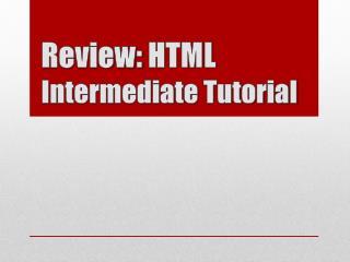 Review:  HTML  Intermediate  Tutorial