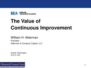 The Value of  Continuous Improvement William H. Alderman President