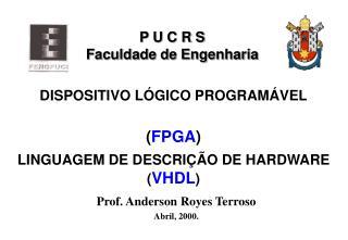 DISPOSITIVO LÓGICO PROGRAMÁVEL ( FPGA ) LINGUAGEM DE DESCRIÇÃO DE HARDWARE  ( VHDL )