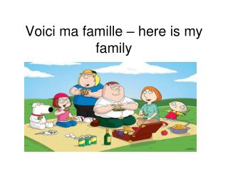 Voici ma famille – here is my family