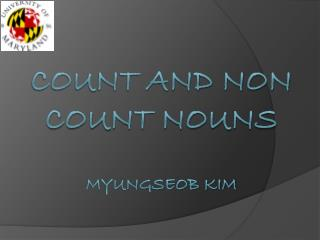 Count and Non Count Nouns Myungseob Kim