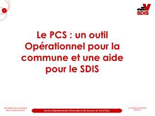 Le PCS : un outil Opérationnel pour la commune et une aide pour le SDIS