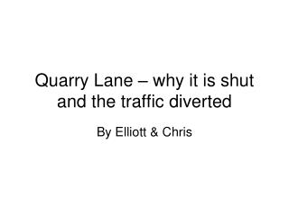 Quarry Lane – why it is shut and the traffic diverted