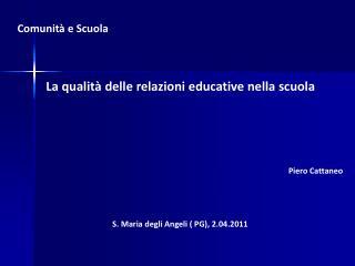 Comunità e Scuola La qualità delle relazioni educative nella scuola Piero Cattaneo