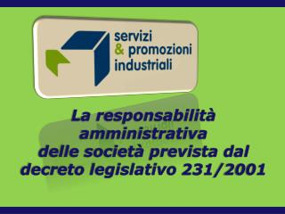 La responsabilit� amministrativa  delle societ� prevista dal decreto legislativo 231/2001