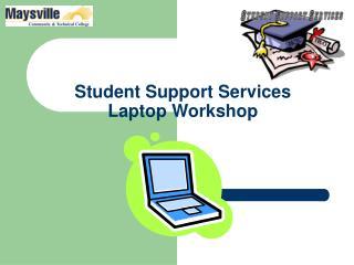 Student Support Services Laptop Workshop