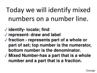 Today we will identify mixed numbers on a number line.