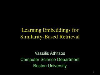 Learning Embeddings for  Similarity-Based Retrieval