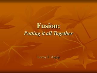 Fusion:  Putting it all Together