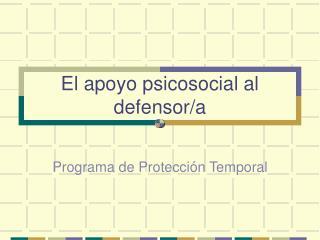 El apoyo psicosocial al defensor/a