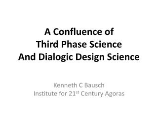 A Confluence of  Third Phase Science And Dialogic Design Science