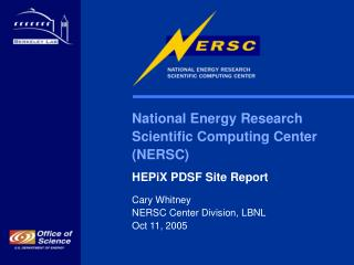 National Energy Research  Scientific Computing Center  NERSC HEPiX PDSF Site Report Cary Whitney NERSC Center Division,