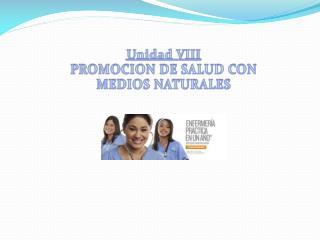 Unidad VIII PROMOCION DE SALUD CON MEDIOS NATURALES
