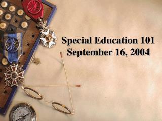 Special Education 101 September 16, 2004