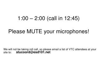1:00 – 2:00 (call in 12:45) Please MUTE your microphones!