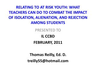 PRESENTED TO  IL CCBD FEBRUARY, 2011 Thomas Reilly, Ed. D. treilly55@hotmail