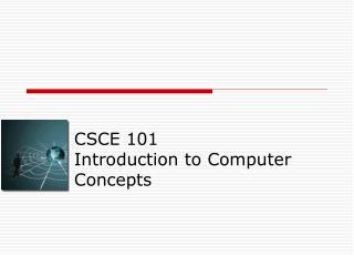 CSCE 101  Introduction to Computer Concepts