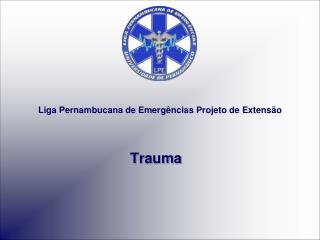Liga Pernambucana de Emerg ncias Projeto de Extens o