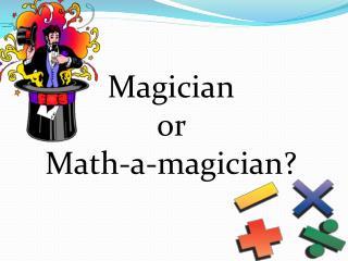 Magician or  Math-a-magician?