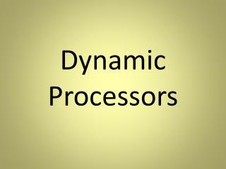 Dynamic Processors