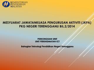 Mesyuarat  JAWATANKUASA  Pengurusan Aktiviti  (JKPA) PKG NEGERI TERENGGANU  Bil.2 /2014