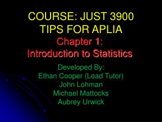COURSE: JUST 3900 TIPS FOR APLIA Developed By:  Ethan Cooper (Lead Tutor)  John Lohman