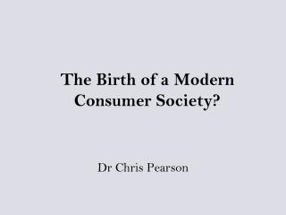 The Birth of a Modern Consumer Society?
