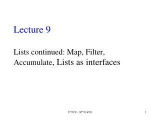 Lecture 9 Lists continued: Map, Filter, Accumulate , Lists as interfaces