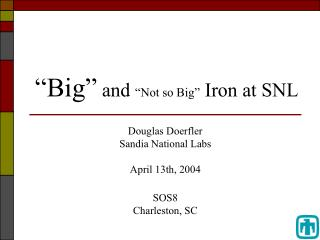 Big  and  Not so Big  Iron at SNL