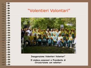 """Inaugurazione Volentieri Volontari"""""""